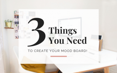 3 Things You Need To Create Your Own Mood Board