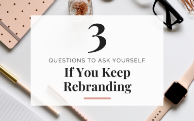 3 Questions to Ask Yourself if You Keep Rebranding
